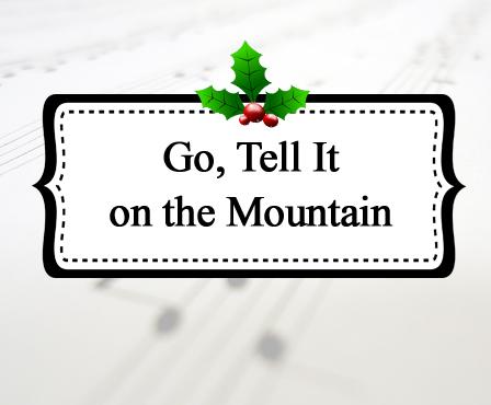 Go, Tell It on the Mountain   Celebrating Holidays