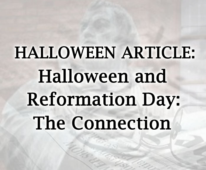 Halloween and the Reformation -- The Connection