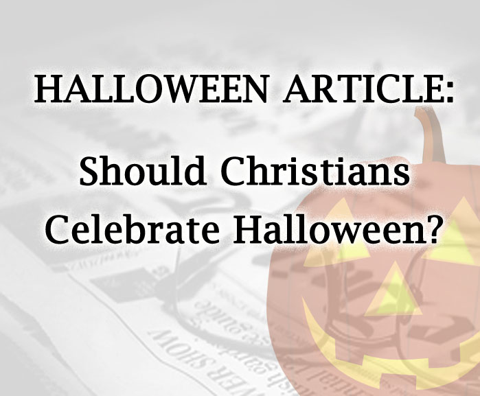 Halloween Article: Should Christians Celebrate Halloween