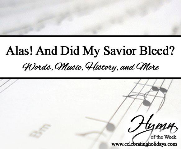 Alas And Did My Savior Bleed At The Cross Celebrating Holidays