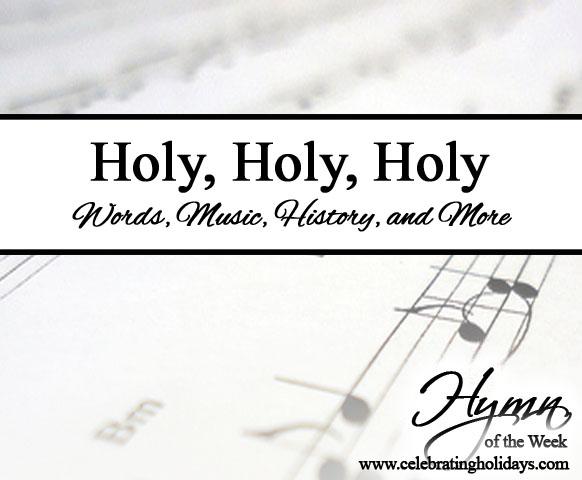 Holy, Holy, Holy! Lord God Almighty!   Celebrating Holidays