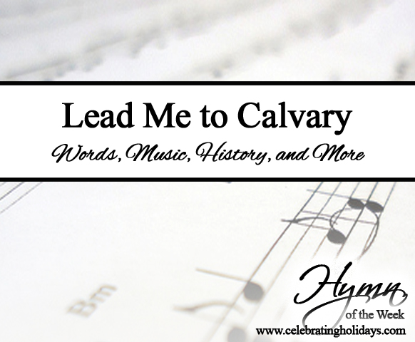 Lead Me to Calvary (King of My Life) | Celebrating Holidays