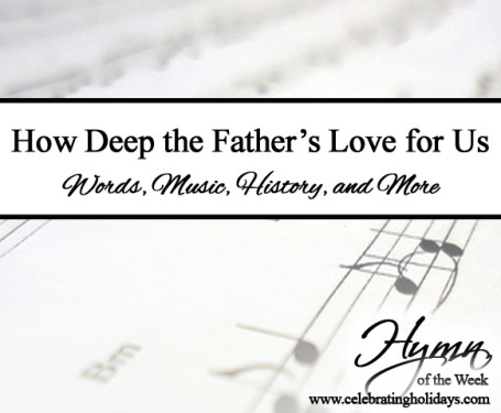 How Deep the Father\'s Love for Us Hymn | Celebrating Holidays